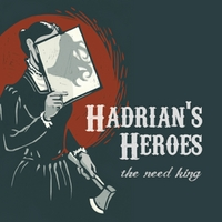 Hadrian's Heroes – The Need King (2013) – Producer, Engineer (Recording, Mixing)