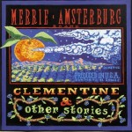 Merrie Amsterburg, Clementine and Other Stories. 2006.