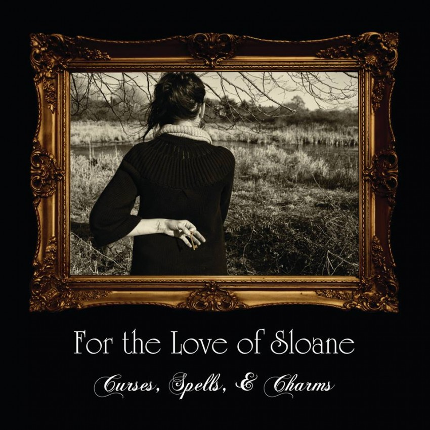 For The Love Of Sloane, Curses Spells and Charms. Produced and engineered by Mike Poorman. August 2013.