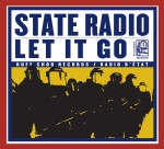 State Radio, Let It Go.