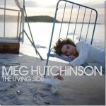 Meg Hutchinson, The Living Side. Mixed by the Mayor, Produced by Crit Harmon, 2010.
