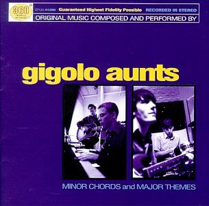 Gigolo Aunts, Minor Chords and Major Themes. Produced by the Sheriff. Released in 1999.