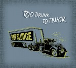 Roy Sludge, Too Drunk to Truck. Engineered by the Mayor, Produced by Ed V. 2011.