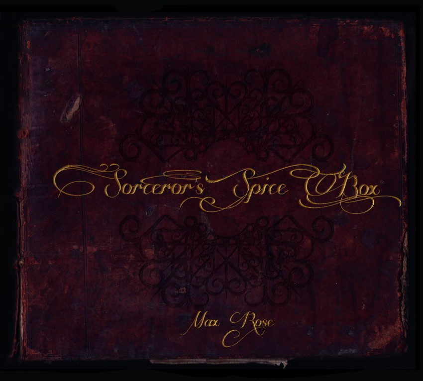 Max Rose, Sorcerer's Spice Box. Produced by Tall Joe Tooley, 2014.