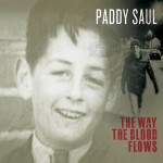Paddy Saul, The Way The Blood Flows. October, 2012. Produced by Paddy Saul and Steve Scully.