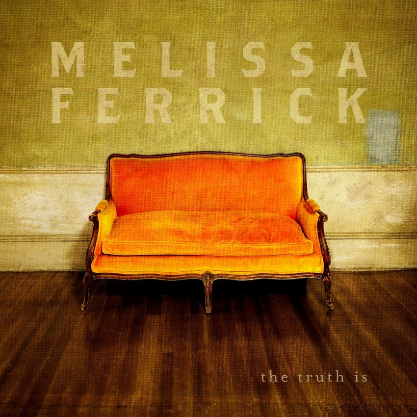 Melissa Ferrick, The Truth Is. Produced by Melissa Ferrick, recorded by Rafi Sofer, Mixed by Trina Shoemaker. June, 2013.