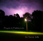 The Suicide Dolls, Prayers in Parking Lots. Produced by Justin Pizzoferrato. 2012.