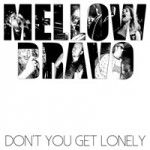 mellow-bravo-dont-you-get-lonely