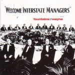 Fountains of Wayne, Welcome Interstate Managers. Recorded in 2003 at the new Q.