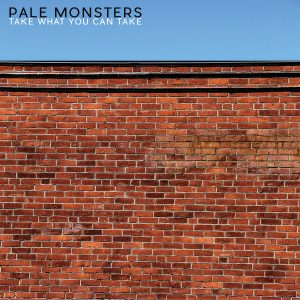 Pale Monsters – Take What You Can Take