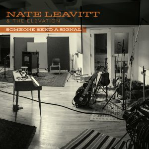 Nate Leavitt & The Elevation – Someone Send A Signal