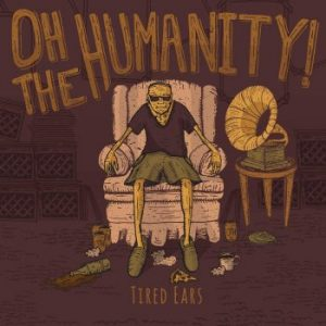 Oh The Humanity! – Tired Ears EP