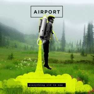Airport – Everything Old Is New