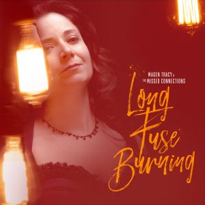 Magen Tracy & the Missed Connections – Long Burning Fuse